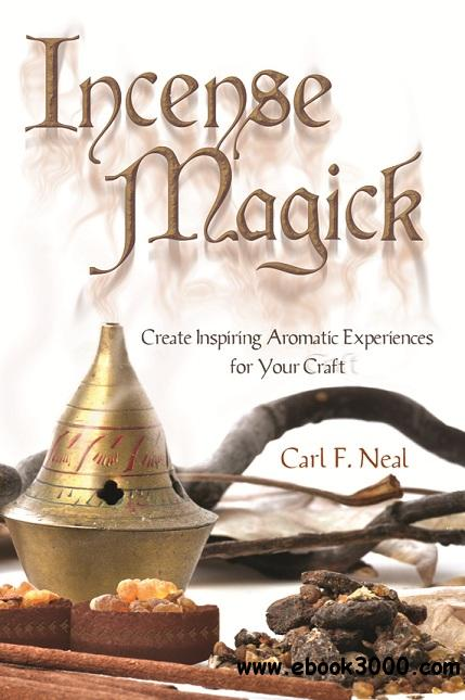Incense Magick: Create Inspiring Aromatic Experiences for Your Craft free download