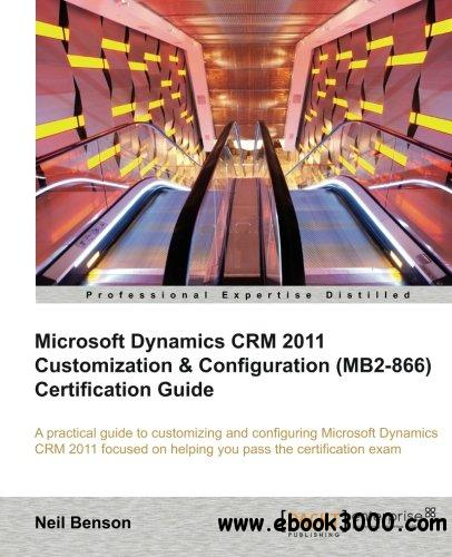 Microsoft Dynamics CRM 2011 Customization & Configuration (MB2-866) Certification Guide free download
