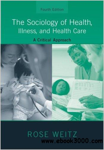 The Sociology of Health, Illness, and Health Care: A Critical Approach by Rose Weitz free download