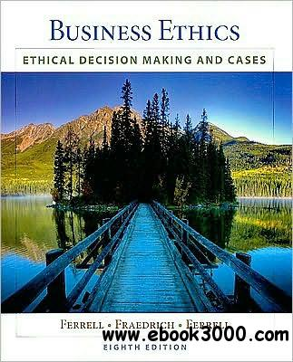 Business Ethics: Ethical Decision Making and Cases free download
