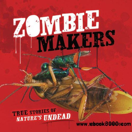 Zombie Makers: True Stories of Nature's Undead free download