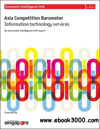 The Economist (Intelligence Unit) - Asia Competition Barometer Information Technology Services (2012) free download