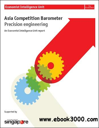 The Economist (Intelligence Unit) - Asia Competition Barometer Precision Engineering (2012) free download