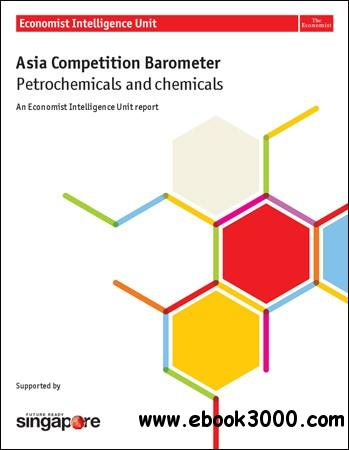 The Economist (Intelligence Unit) - Asia Competition Barometer Petrochemicals and Chemicals (2012) free download