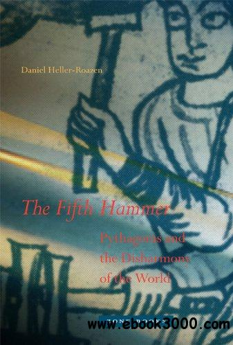 The Fifth Hammer: Pythagoras and the Disharmony of the World free download