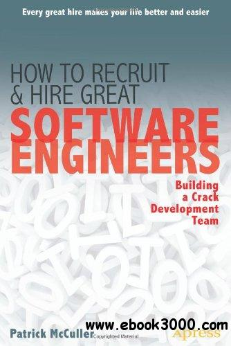 How to Recruit and Hire Great Software Engineers: Building a Crack Development Team free download