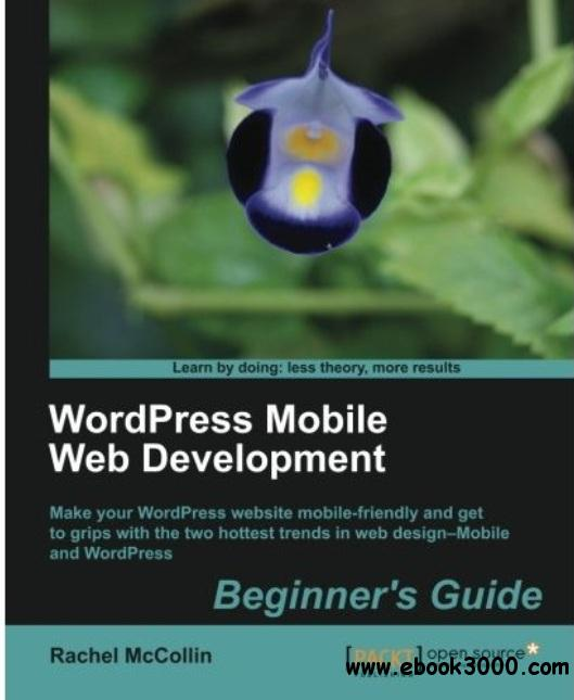 WordPress Mobile Web Development: Beginner's Guide free download