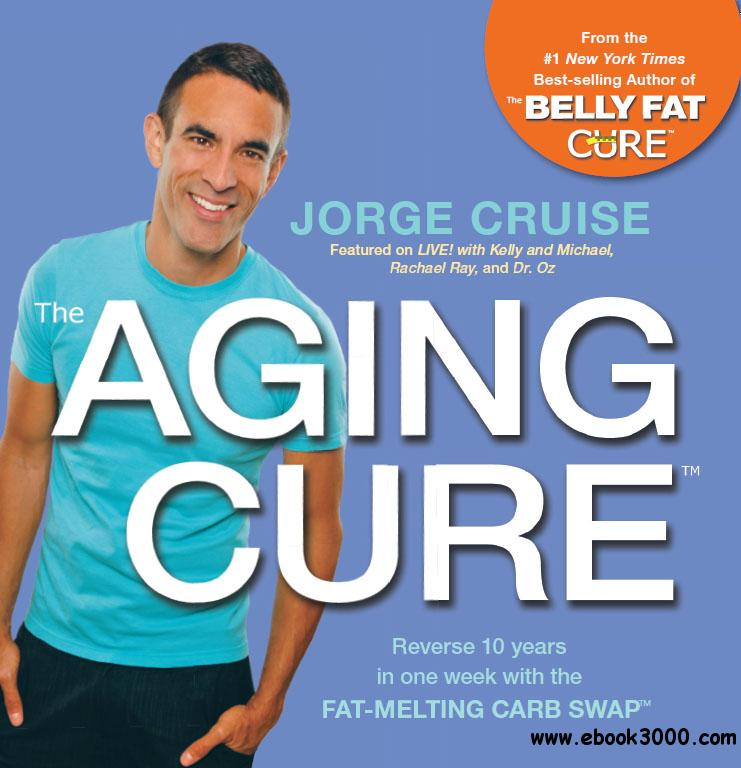 The Aging Cure: Reverse 10 years in one week with the FAT-MELTING CARB SWAP free download