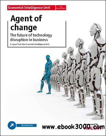 The Economist (Intelligence Unit) - Agent of Change (2012) free download