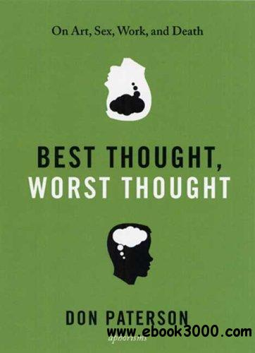 Best Thought, Worst Thought: On Art, Sex, Work and Death free download
