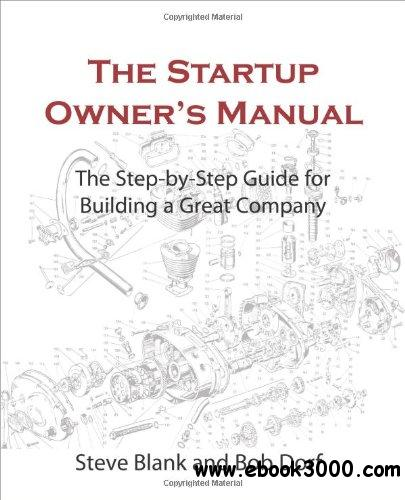 The Startup Owner's Manual: The Step-By-Step Guide for Building a Great Company free download
