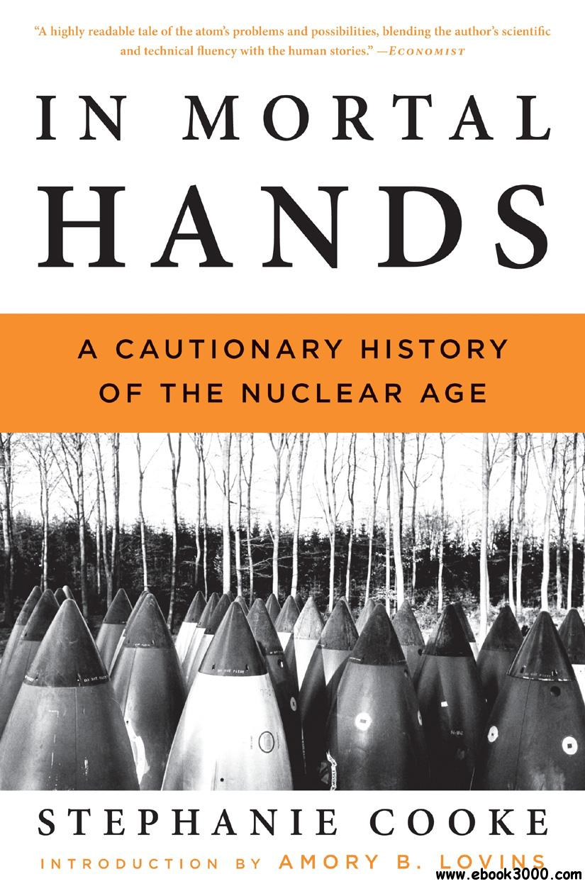 In Mortal Hands: A Cautionary History of the Nuclear Age free download