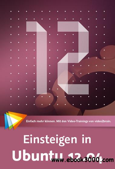 Einsteigen in Ubuntu 12.04 Installation, Konfiguration, Anwendung free download
