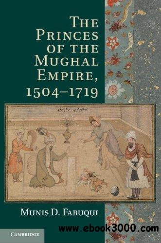 The Princes of the Mughal Empire, 1504-1719 free download