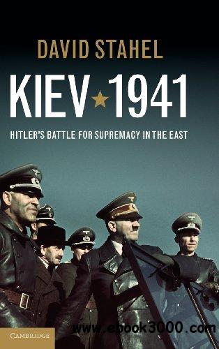 Kiev 1941: Hitler's Battle for Supremacy in the East free download