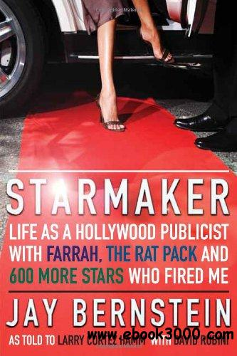 Starmaker: Life as a Hollywood Publicist with Farrah, the Rat Pack and 600 More Stars Who Fired Me free download
