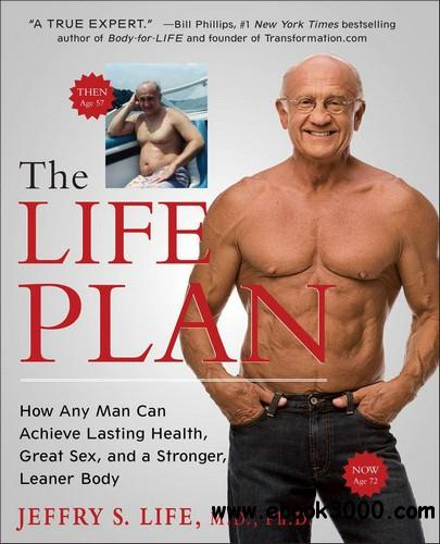 The Life Plan: How Any Man Can Achieve Lasting Health, Great Sex, and a Stronger, Leaner Body free download
