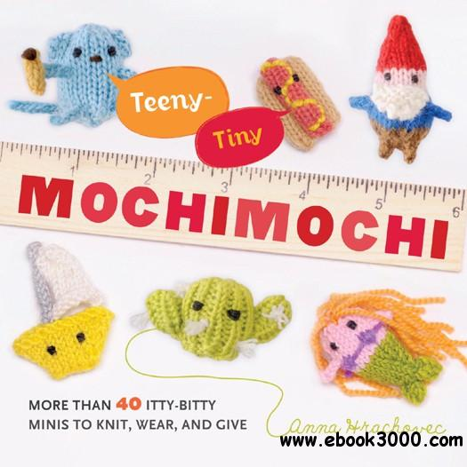 Teeny-Tiny Mochimochi: More Than 40 Itty-Bitty Minis to Knit, Wear, and Give free download