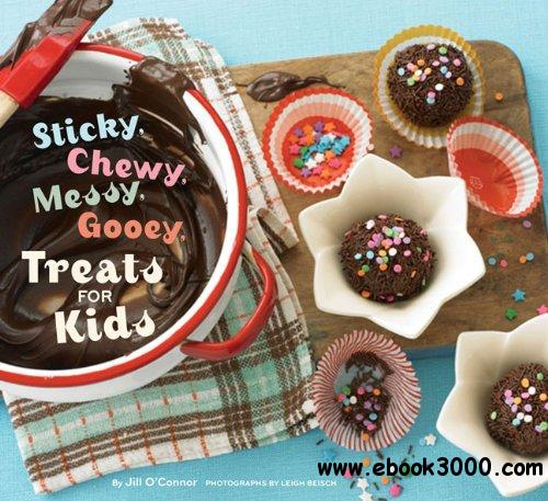 Sticky, Chewy, Messy, Gooey Treats for Kids free download