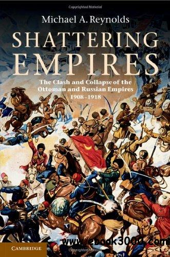 Shattering Empires: The Clash and Collapse of the Ottoman and Russian Empires 1908-1918 free download