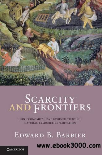 Scarcity and Frontiers: How Economies Have Developed Through Natural Resource Exploitation free download