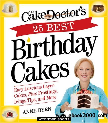 The Cake Mix Doctor's 25 Best Birthday Cakes: Easy Luscious Layer Cakes, Plus Frostings, Icings, Tips, and More free download