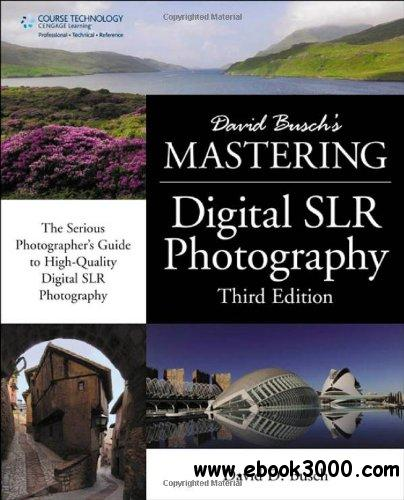 David Busch's Mastering Digital SLR Photography, Third Edition free download
