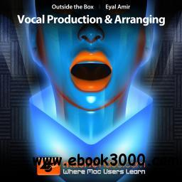 MacProVideo - Outside The Box Vocal Production and Arranging free download