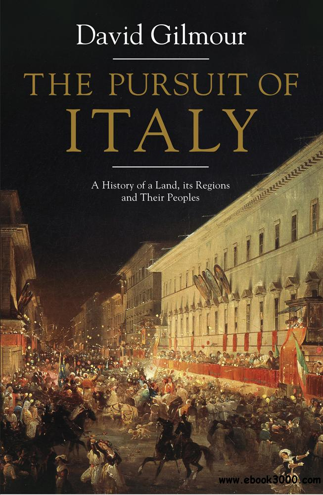 The Pursuit of Italy: A History of a Land, Its Regions, and Their Peoples free download