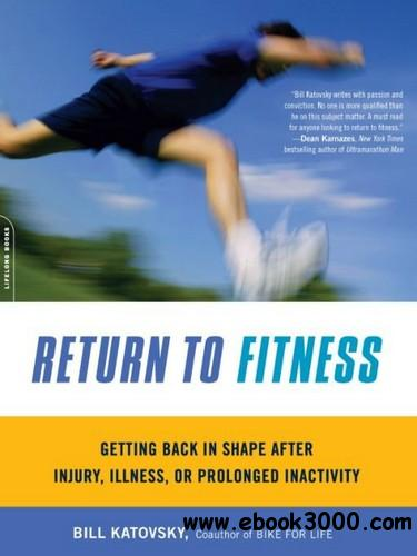 Return to Fitness: Getting Back in Shape after Injury, Illness, or Prolonged Inactivity free download
