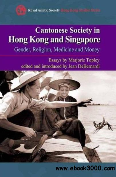 Cantonese Society in Hong Kong and Singapore: Gender, Religion, Medicine and Money free download