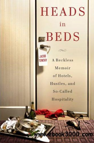 Heads in Beds: A Reckless Memoir of Hotels, Hustles, and So-Called Hospitality (Audiobook) free download