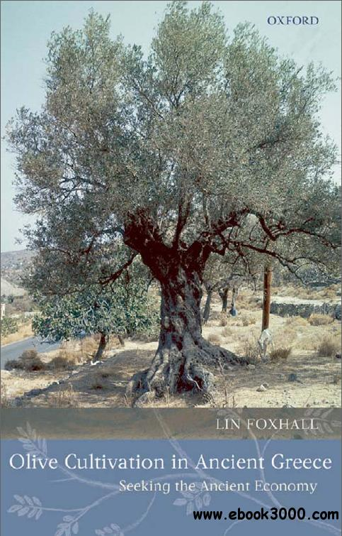 Olive Cultivation in Ancient Greece: Seeking the Ancient Economy by Lin Foxhall free download