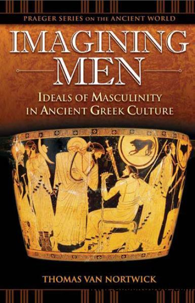 Imagining Men: Ideals of Masculinity in Ancient Greek Culture (Praeger Series on the Ancient World) by Thomas Van Nortwick free download