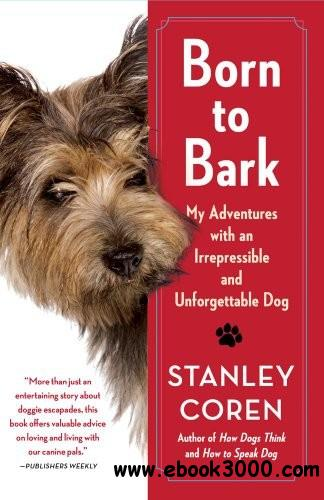 Born to Bark: My Adventures with an Irrepressible and Unforgettable Dog free download