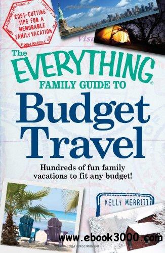The Everything Family Guide to Budget Travel: Hundreds of fun family vacations to fit any budget free download
