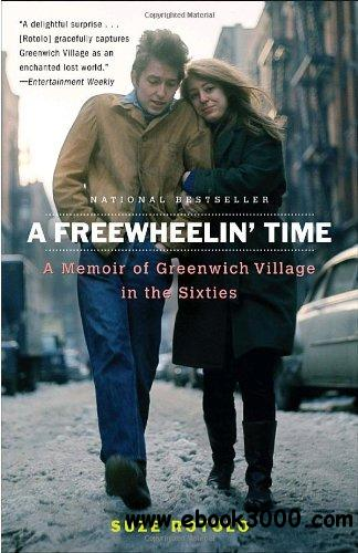 A Freewheelin' Time: A Memoir of Greenwich Village in the Sixties free download