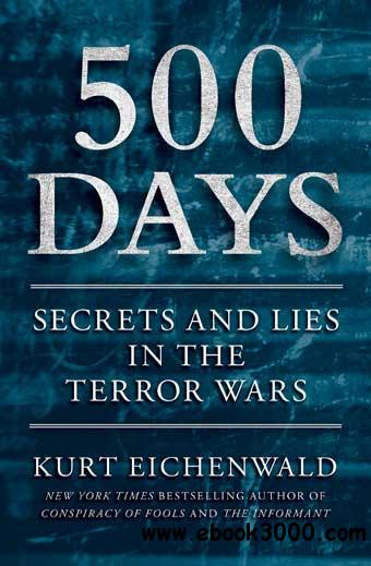 500 Days: Secrets and Lies in the Terror Wars free download
