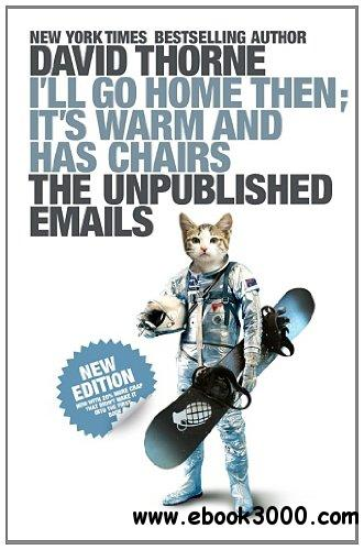 I'll Go Home Then, It's Warm and Has Chairs. The Unpublished Emails. free download