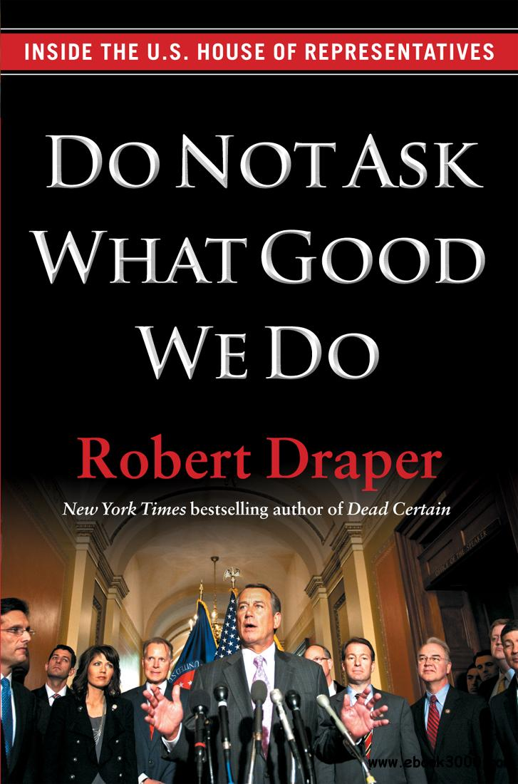 Do Not Ask What Good We Do: Inside the U.S. House of Representatives free download