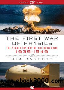 The First War of Physics: The Secret History of the Atomic Bomb, 1939-1949 free download