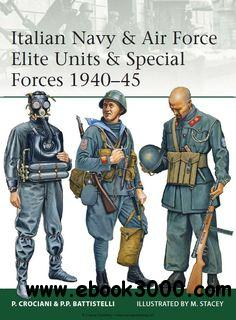 Italian Navy & Air Force Elite Units & Special Forces 1940-1945 (Osprey Elite 191) free download