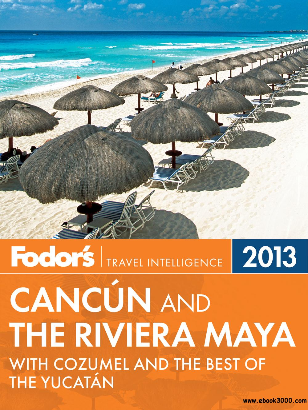 Fodor's Cancun and the Riviera Maya 2013: with Cozumel and the Best of the Yucatan free download