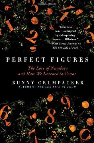 Perfect Figures: The Lore of Numbers and How We Learned to Count free download