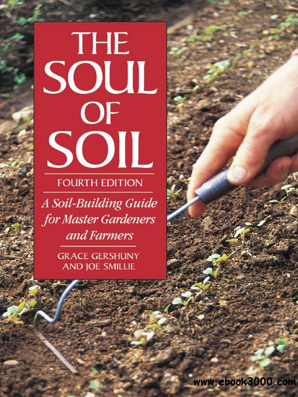 The Soul of Soil: A Soil-Building Guide for Master Gardeners and Farmers free download