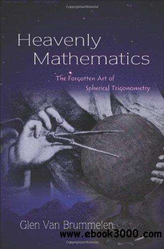Heavenly Mathematics: The Forgotten Art of Spherical Trigonometry free download