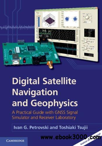 Digital Satellite Navigation and Geophysics: A Practical Guide with GNSS Signal Simulator and Receiver Laboratory free download