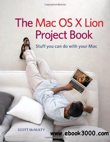 The Mac OS X Lion Project Book free download