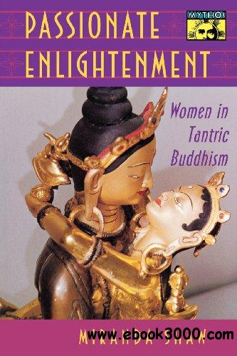 Passionate Enlightenment: Women in Tantric Buddhism free download