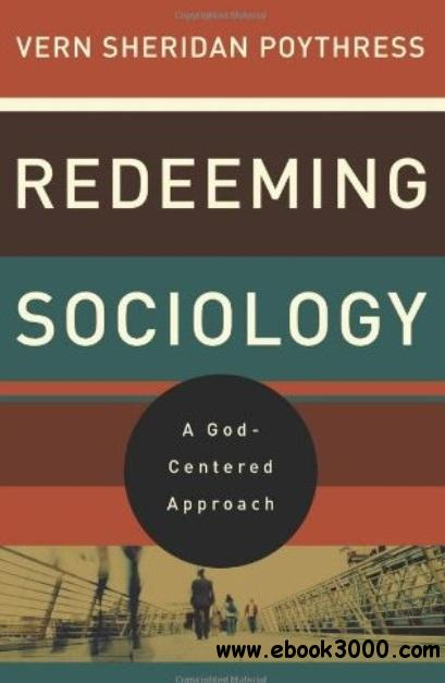 Redeeming Sociology: A God-Centered Approach free download